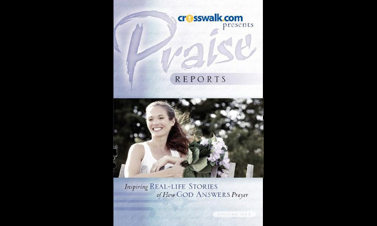 Praise Reports-Real Life Stories How God Answers Prayer
